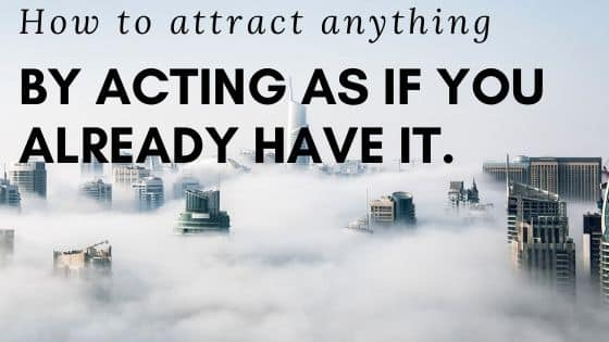 How to Act As If with the law of attraction