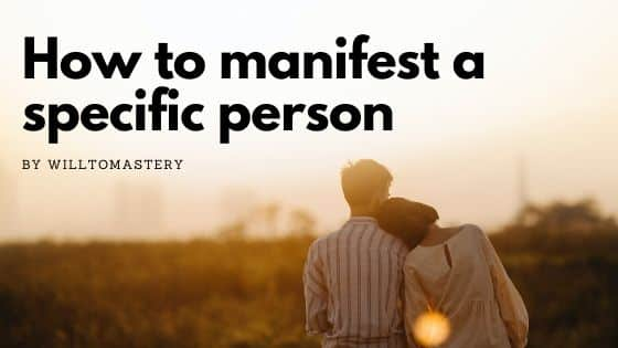 manifesting a specific person into your life